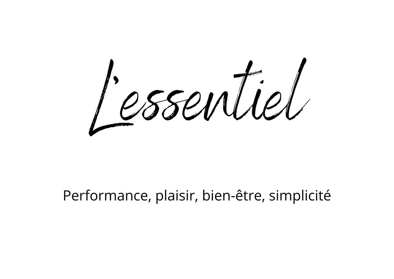 L'essentiel, performance, plaisir, bien-être, simplicité dans vie professionnelle et personnelle